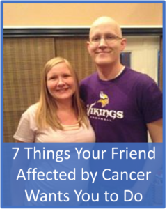 7 Things Your Friend Affected by Cancer Wants You To Do